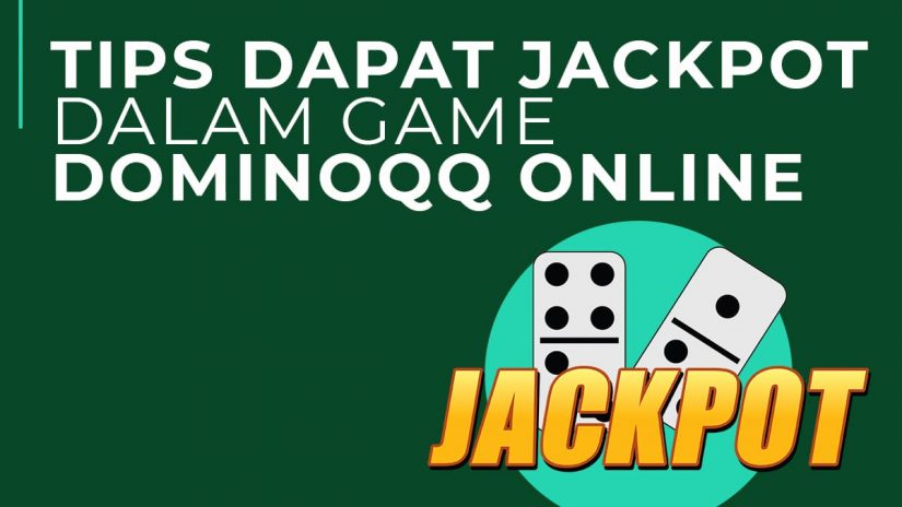 Dominoqq Online Tips Dapat Jackpot Dalam Game Dominoqq Online